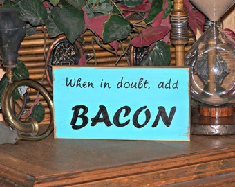 Wooden Home Decor Sign, Wood Humorous Food Quote, Fun Kitchen Signage, Add Bacon Plaque, Color Choice, Rustic Cottage Chic, French Country