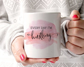 Everyday I'm Hustlin Mug, Hustlin Coffee Mug, Funny Coffee Mug, Birthday Gift, Gift for Her, Coffee Lover Gift, Tea Lover Gift