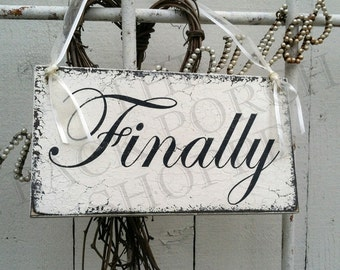 Wedding Signs | Engagement Signs | FINALLY | Chair Signs | Bridal Shower Signs | 9 x 5