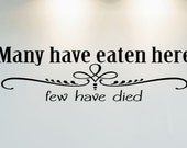 Many Have Eaten Here~ Few Have Died~ Vinyl Wall Decal