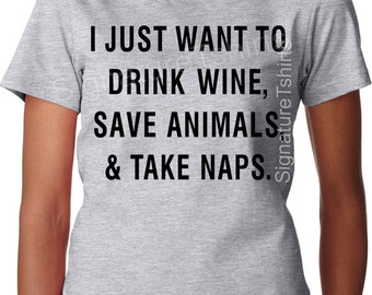 I Just Want to drink Wine Save Animals Take Naps T-Shirt T Shirt Tees Mens Ladies Womens Gift Present Animal Rescue Cat Dog Christmas Gift