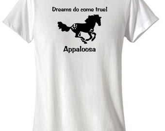 Appaloosa Horse Lovers Dreams do come true! T-Shirt - choice of colors....