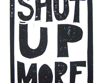 LINOCUT PRINT - Shut up more BLACK letterpress typography poster 8x10