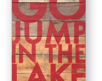 Go Jump in the Lake on cedar planks Rustic Sign MEDIUM 13 x 19