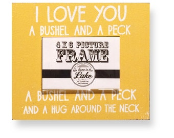 I Love You a Bushel & a Peck Rustic 4 x 6 Photo Frame