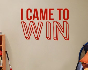 I Came To Win - Sports Wall Decals