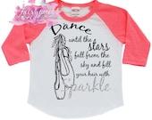 Dance Shirt, Dance Tshirt, Dance Warmup Shirt, Ballet Shirt, Dance Raglan, Dance Until the Stars fall from the Sky Shirt, Dance, Ballet
