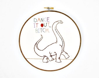 "Dinosaur Art, Hand Embroidery MATURE Art, ""Dance it out, Bitch""  Funny Art for Dino Lovers - 7 inch Hoop"