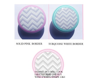 1 (one) GRAY CHEVRON with Pink or Turquoise blue border print kids Dresser Drawer Knob  you choose color