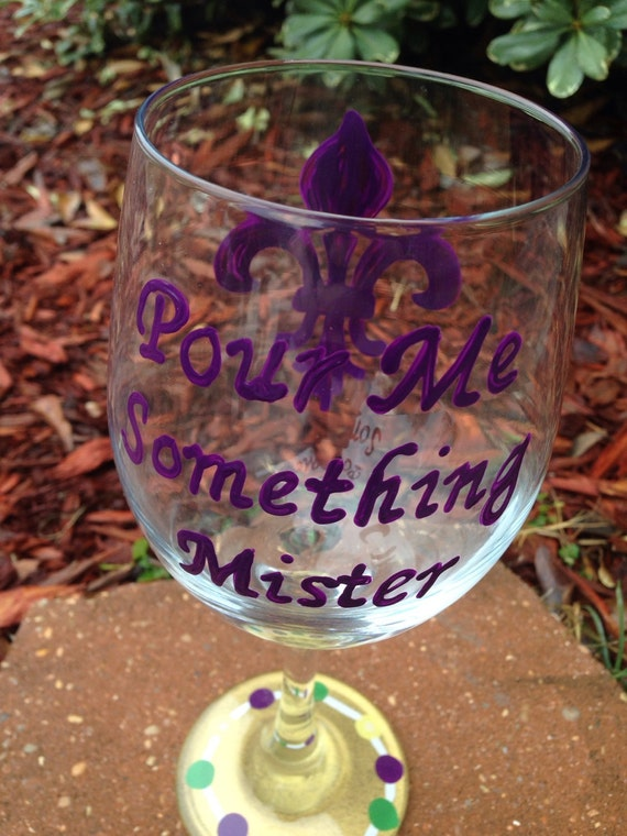 Pour Me Something Mister Wineglasd Mardi Gras Painted Glasses Dishwasher safe Painted Wineglass New Orleans Louisiana