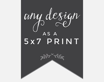 Any item in my shop as a 5x7 mailed print