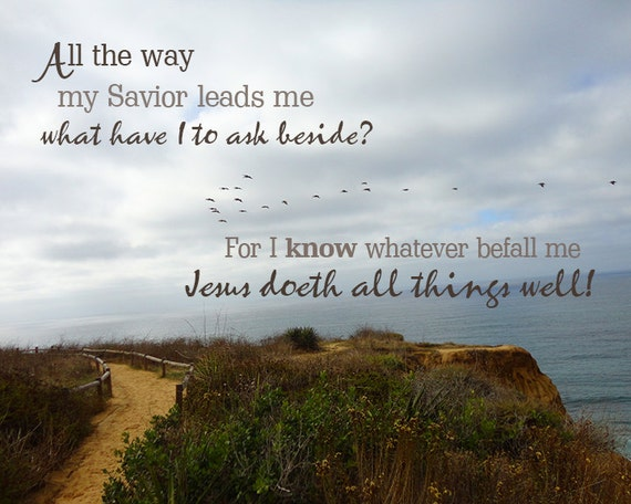 All the Way My Savior Leads Me Jesus Doeth All Things Well | 11 x 14 Christian Wall Art Print, Framed, Frameless or Canvas