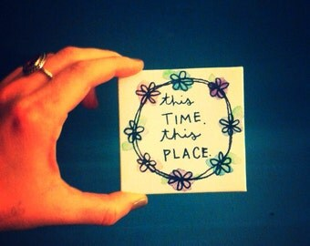 Tiny Canvas - 3x3 - Painted Quote Canvas - This Time, This Place - Gift - Glitter - Tiny Art - Flowers - Watercolor