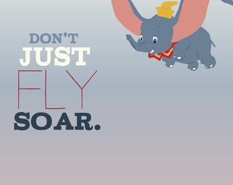 dumbo... don't just fly, soar inspirational quote.. . instant download jpeg