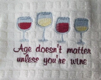 "Embroidered ""Age doesn't matter unless you're wine"" Embroidered Waffel Weave Kitchen Towel Dish Towel"