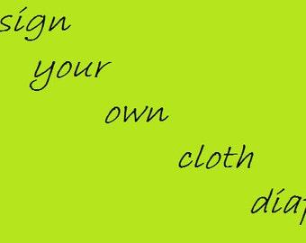 Design your own cloth diaper!