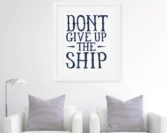 Don't Give Up The Ship - Motivational Art Print, Typography Wall Decor, Typographic Art Print, Nautical Wall Art Print, Ship Quote