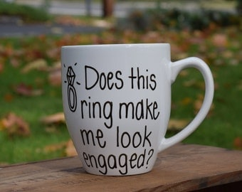 Does This Ring Make Me Look Engaged Mug, engagement mug, engagement announcement,bride to be, does this ring make me look engaged, funny mug