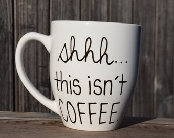 Shhh this isn't coffee, funny coffee mug, unique mug, humorous mug, funny gift, Handwritten Coffee Mug