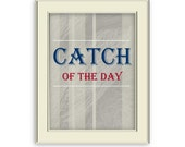 Catch of the Day Art Printable- Fisherman Decor, Nautical Decor, Nautical Home Decor, Kitchen Decor