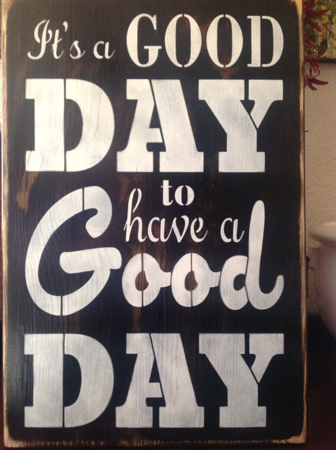 it 39 s a good day to have a good day wood primitive sign. Black Bedroom Furniture Sets. Home Design Ideas