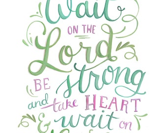 Wait on the Lord - Psalm 27: 14 Art Print