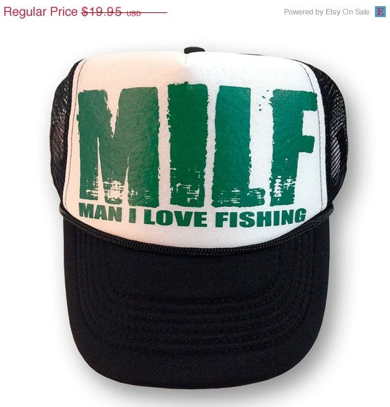Milf man i love fishing trucker hat funny rude by bigtimeteez for Man i love fishing