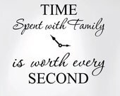 """Time Spent with Family Is Worth Every Second Home Wall Decal Sticker Clock #1249 (20"""" wide x 17"""" high)"""