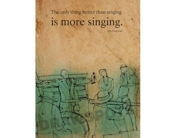 "Jazz Quote Ella Fitzgerald, ""The only thing better than singing is more singing."", 8x11in and More Sizes"