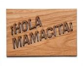 Hola Mamacita! -- Wood Greeting Card