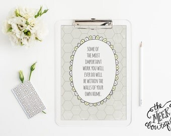 Motherhood Quote Printable, Some of the Most Important Work is Done in the Home, Honeycomb, No. 431