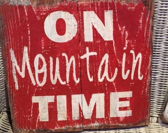 ON Mountain TIME rustic painted wood sign