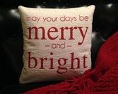 CHRISTMAS: may your days be Merry and Bright - pillow cover