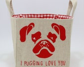 Pug Linen Storage Basket, I Pugging love you!