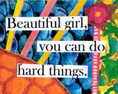 Beautiful girl, you can do hard things. (CARD or MAGNET)