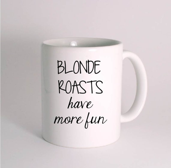 Blonde Roasts have more fun. Coffee pun.Coffee Junkie Funny Mug - Humorous Mugs - Great gift for family friends and coworkers. PRIORITY MAIL