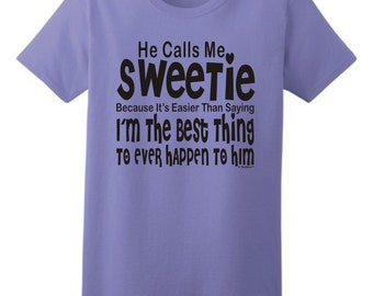 He Calls Me Sweetie Because I'm the Best...  Ladies  T-Shirt 2000L - MG-70