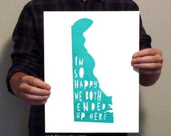 Delaware  - I'm so happy we both ended up here - 11x14 Typography Print