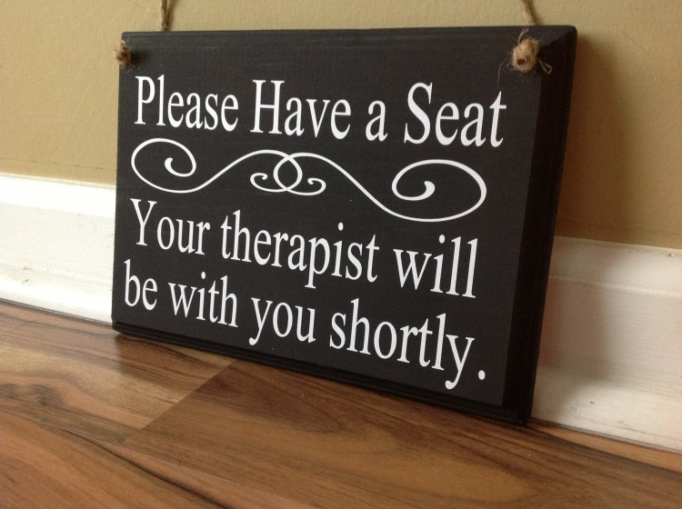 Please Have A Seat Your Therapist Will Be With By