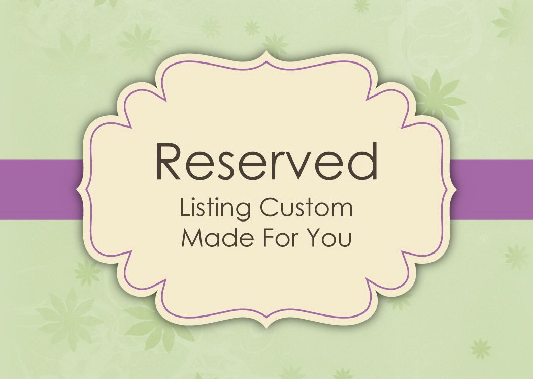Reserved Listing Custom Made For You