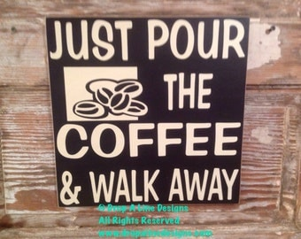 Just Pour The Coffee And Walk Away  Funny Wood Sign  12x12