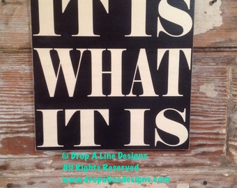 It Is What It Is Wood Sign  12x12. Funny sign
