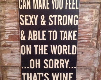 A good man can make you feel....oh sorry.... thats wine... Sign  12x24
