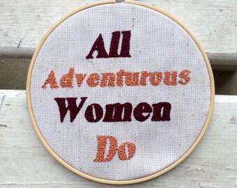 All Adventurous Women Do Inspirational Cross Stitch
