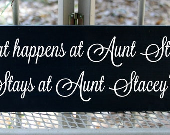 What happens at Aunt's house stays at Aunt's house with any name you would like - wood sign