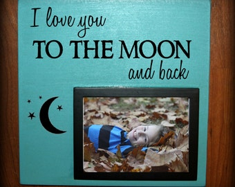 I love you to the moon and back wood sign with picture frame - holds a 5 x 7 photo