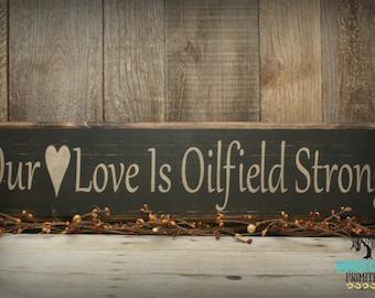 """Oilfield Decor, """"Our Love is Oilfield Strong"""" Primitive Wood Sign, oilfield wife, oilfield girlfriend, wedding gift"""