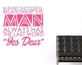 In Every Successful Relationship The Man Always Has The Last Word Yes Dear Wall Sticker