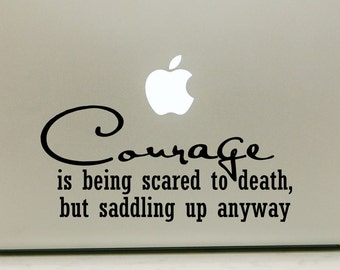 "Vinyl Decal Sticker Computer Wall Car Mac Macbook: Courage Is Being Scared to Death, But Saddling Up Anyway - Horse Riding 8"" x 3.7""  O009"