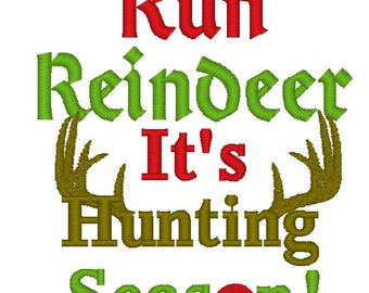Instant Download: Run Reindeer It's Hunting Season Embroidery Design
